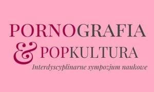 blog erotyczny: Popkultura i pornografia – Interdyscyplinarne sympozjum naukowe